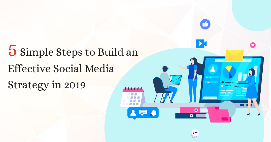 5 Simple Steps To Build An Effective Social Media Strategy In 2019 Infographic Geekschip